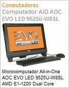 Microcomputador All-in-One AOC EVO LED 9525U-W8SL AMD E1-1200 Dual Core (1.40GHz) 2GB 500GB 18.5 LED DVD-RW Windows 8 SL Wi-Fi N WebCam Radeon 6310 (Figura somente ilustrativa, não representa o produto real)