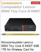 Microcomputador Lenovo M900 Tiny Core i5 6400T 4GB 1TB No Wireless Card No Optical drive Windows 10 Professional  (Figura somente ilustrativa, não representa o produto real)