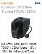No-Break SMS New Station 700VA / 350W Mono 115V / 115V Semi-Senoidal Torre (Figura somente ilustrativa, não representa o produto real)